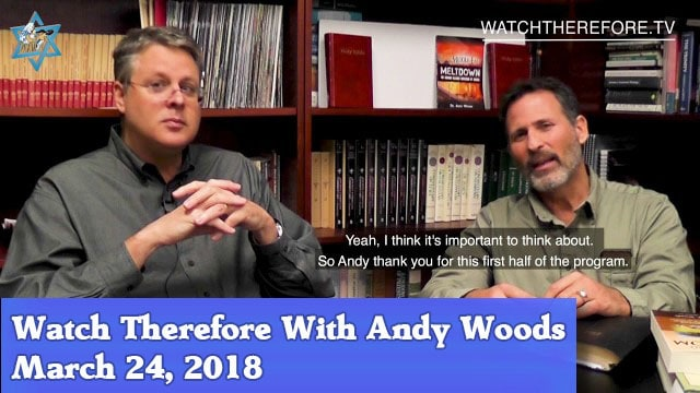 3-24-18 Watch Therefore With Andy Woods