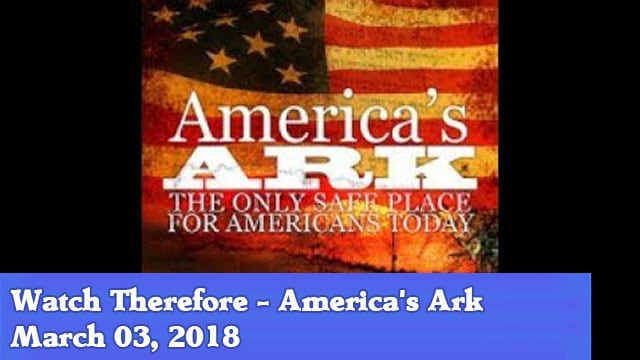 3-3-18 Watch Therefore - America's Ark