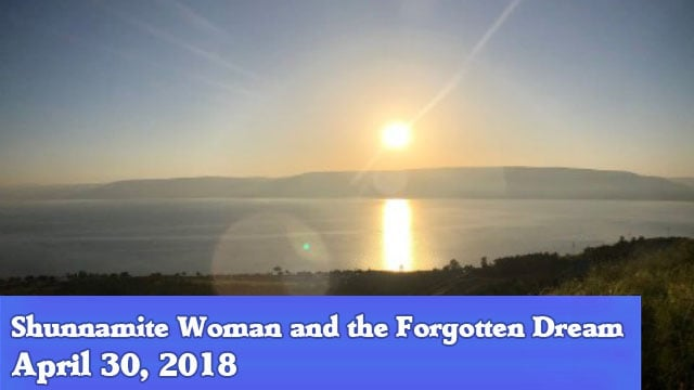 04-30-18 Shunnamite Woman and the Forgotten Dream