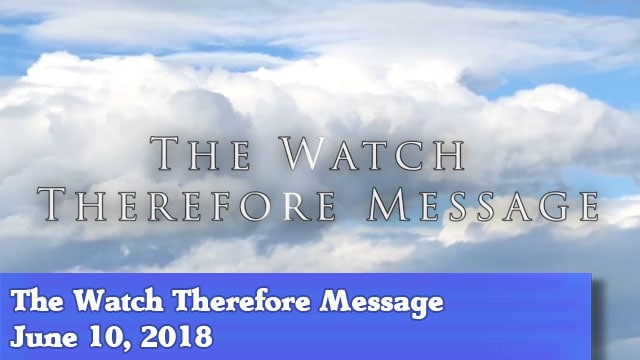 06-10-2018 The Watch Therefore Message