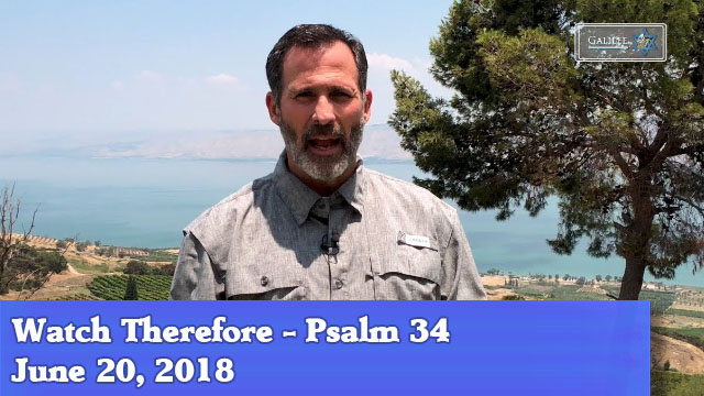 06-20-18 Watch Therefore - Psalm 34