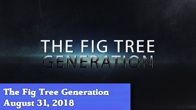 08-31-18 The Fig Tree Generation