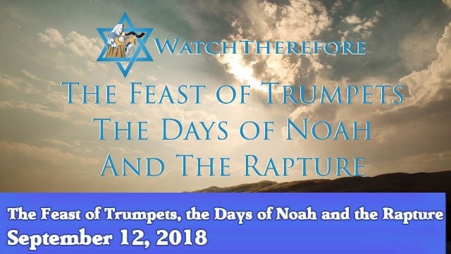 09-12-18 The Feast of Trumpets, the Days of Noah and the Rapture